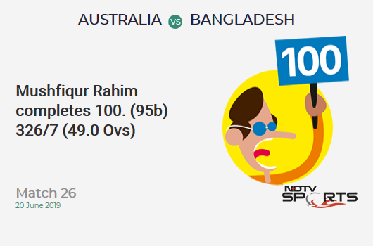 AUS vs BAN: Match 26: It's a 100! Mushfiqur Rahim hits a ton (95b, 9x4, 1x6). बांग्लादेश 326/7 (49.0 Ovs). Target: 382; RRR: 56.00